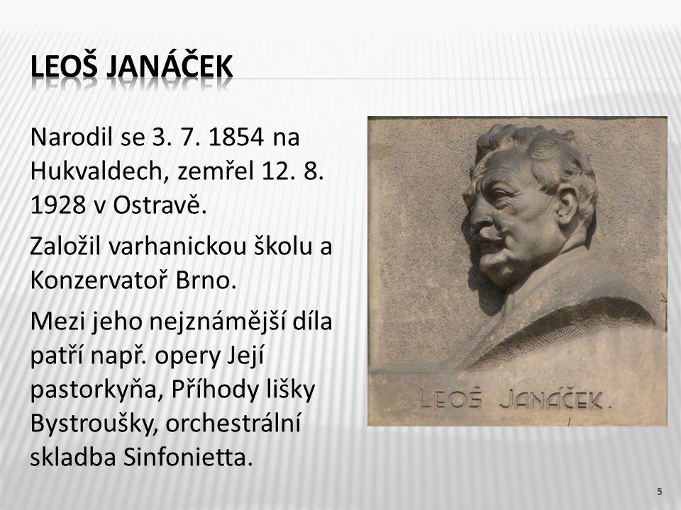 Narodil se 3. 7. 1854 na Hukvaldech, zemřel 12. 8.