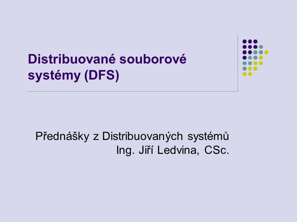 Distribuované souborové systémy (DFS) Přednášky z Distribuovaných systémů Ing. Jiří Ledvina, CSc.