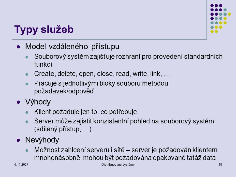 4.11.2007Distribuované systémy10 Typy služeb Model vzdáleného přístupu Souborový systém zajišťuje rozhraní pro provedení standardních funkcí Create, d