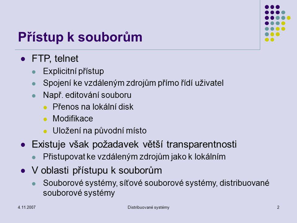 4.11.2007Distribuované systémy63 Uživatelé a skupiny Coda zavání vlastní uživatele a skupiny Celá čísla (kladná – uživatelé, záporná – skupiny) Nemusí být stejná jako v Unixu (problémy) Skupina má vlastníka Může přidávat do slupiny další uživatele pdbtool – na řídicím systému, root Ověřování Coda (kclog, Coda token) Kerberos 4 Kerberos 5