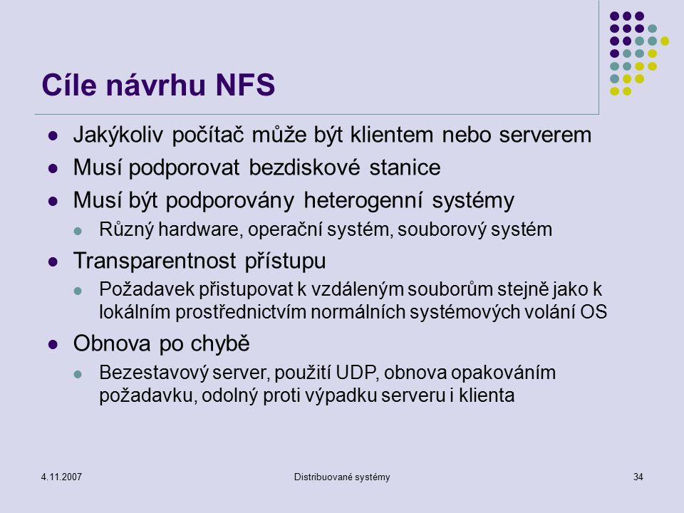4.11.2007Distribuované systémy34 Cíle návrhu NFS Jakýkoliv počítač může být klientem nebo serverem Musí podporovat bezdiskové stanice Musí být podporo