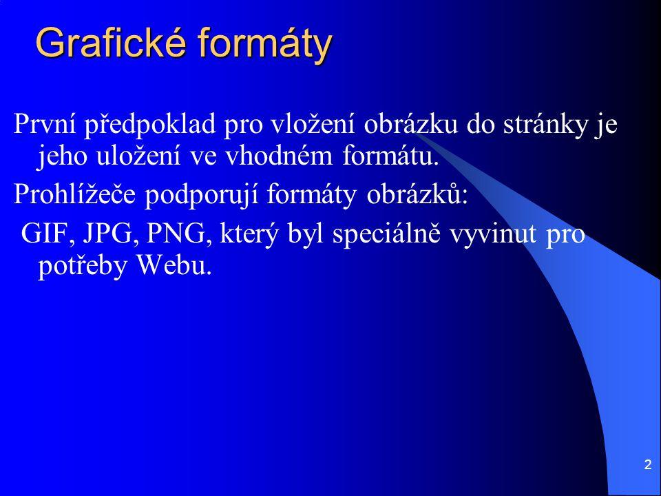 2 Grafické formáty První předpoklad pro vložení obrázku do stránky je jeho uložení ve vhodném formátu.