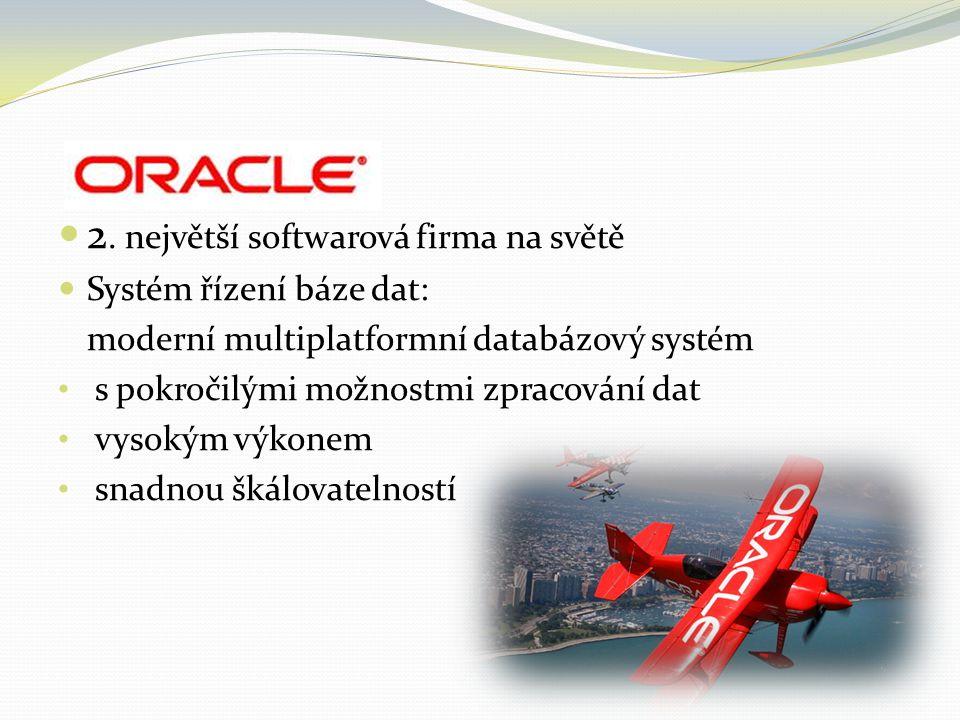 2. největší softwarová firma na světě Systém řízení báze dat: moderní multiplatformní databázový systém s pokročilými možnostmi zpracování dat vysokým