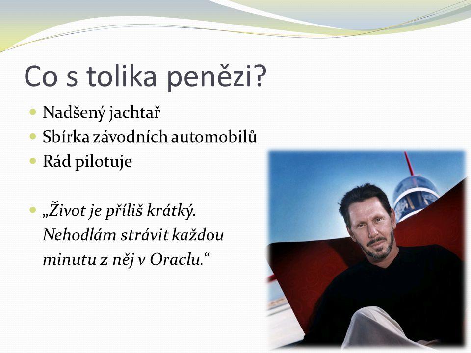 """Nadšený jachtař Sbírka závodních automobilů Rád pilotuje """"Život je příliš krátký. Nehodlám strávit každou minutu z něj v Oraclu."""" Co s tolika penězi?"""