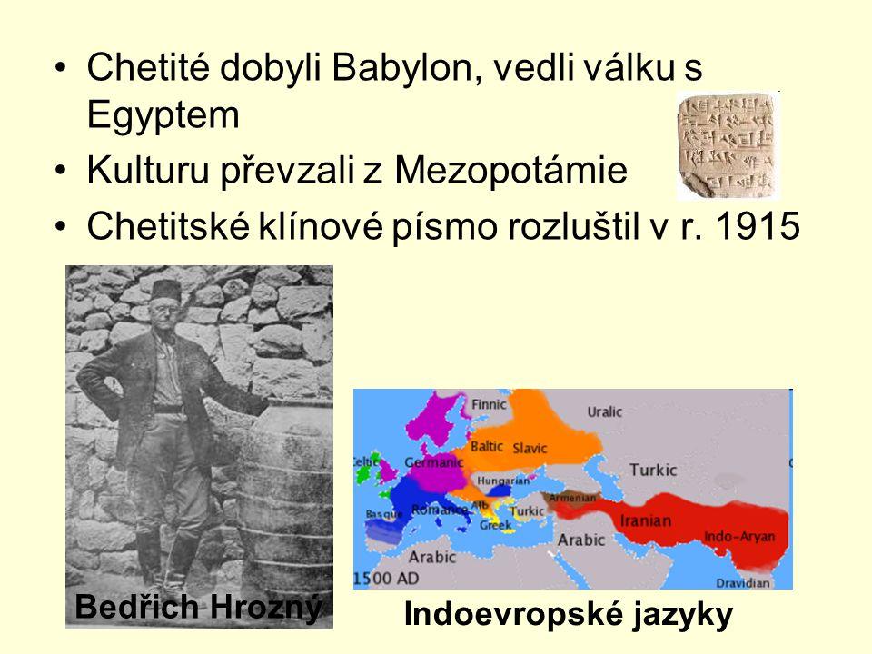 Chetité dobyli Babylon, vedli válku s Egyptem Kulturu převzali z Mezopotámie Chetitské klínové písmo rozluštil v r. 1915 Bedřich Hrozný Indoevropské j