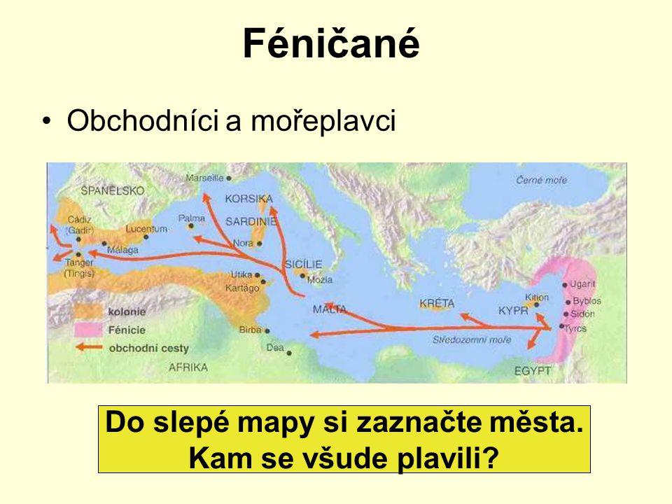 Féničané Obchodníci a mořeplavci Do slepé mapy si zaznačte města. Kam se všude plavili?