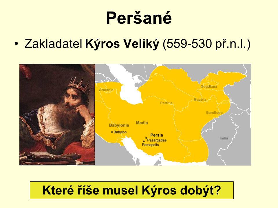 Peršané Zakladatel Kýros Veliký (559-530 př.n.l.) Které říše musel Kýros dobýt?