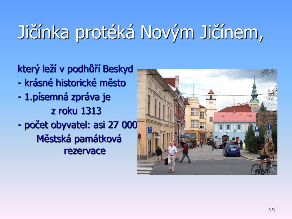 20 Jičínka protéká Novým Jičínem, který leží v podhůří Beskyd - krásné historické město - 1.písemná zpráva je z roku 1313 z roku 1313 - počet obyvatel