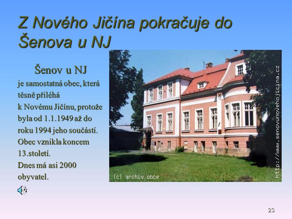 23 Z Nového Jičína pokračuje do Šenova u NJ Šenov u NJ je samostatná obec, která těsně přiléhá k Novému Jičínu, protože byla od 1.1.1949 až do roku 19