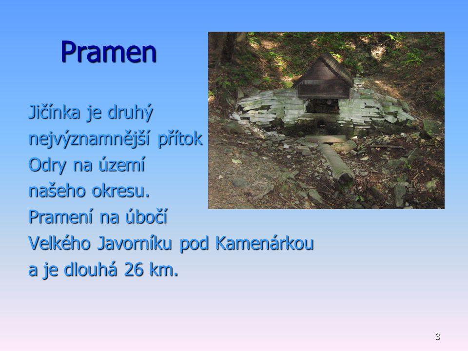 3 Pramen Jičínka je druhý nejvýznamnější přítok Odry na území našeho okresu. Pramení na úbočí Velkého Javorníku pod Kamenárkou a je dlouhá 26 km.