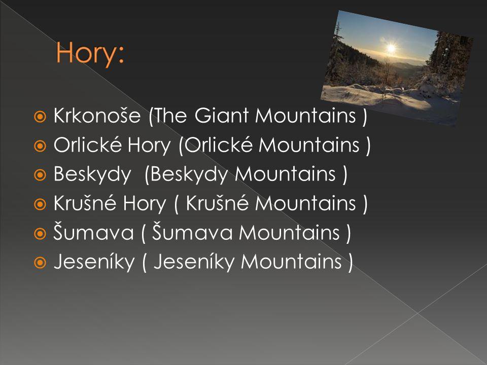  Krkonoše (The Giant Mountains )  Orlické Hory (Orlické Mountains )  Beskydy (Beskydy Mountains )  Krušné Hory ( Krušné Mountains )  Šumava ( Šumava Mountains )  Jeseníky ( Jeseníky Mountains )