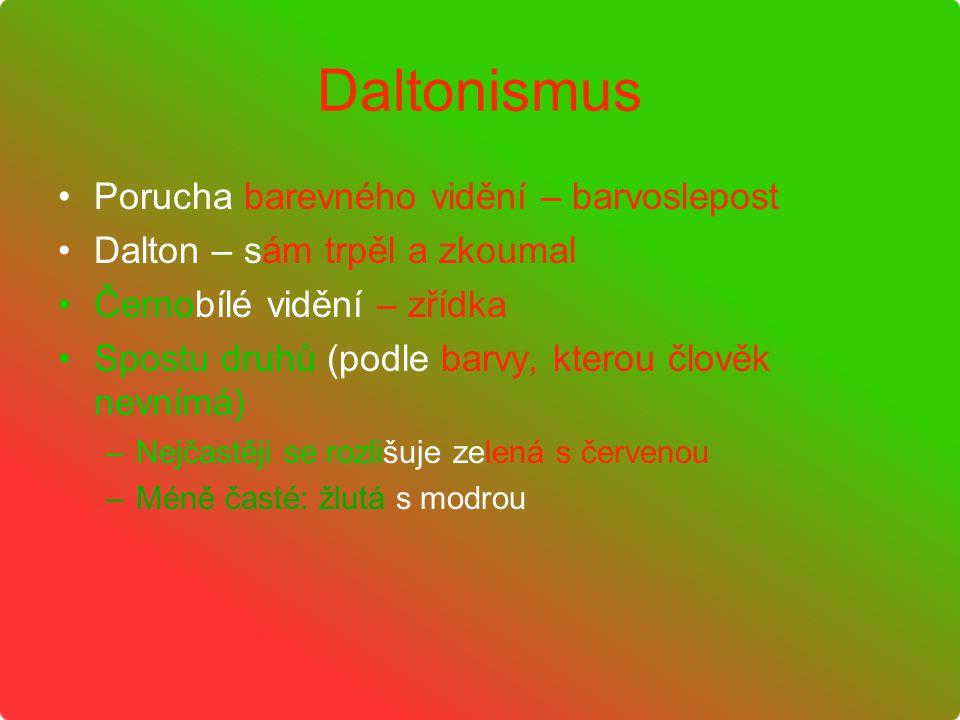 Daltonismus Porucha barevného vidění – barvoslepost Dalton – sám trpěl a zkoumal Černobílé vidění – zřídka Spostu druhů (podle barvy, kterou člověk ne