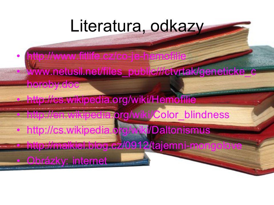 Literatura, odkazy http://www.fitlife.cz/co-je-hemofilie www.netusil.net/files_public///ctvrtak/geneticke_c horoby.doc http://cs.wikipedia.org/wiki/He