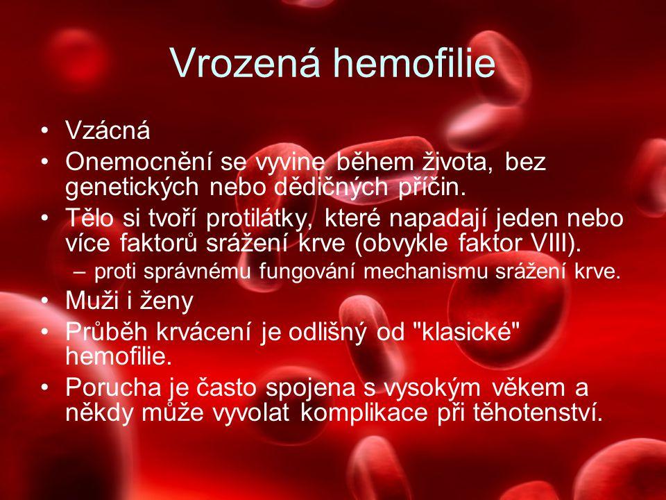Vrozená hemofilie Vzácná Onemocnění se vyvine během života, bez genetických nebo dědičných příčin. Tělo si tvoří protilátky, které napadají jeden nebo