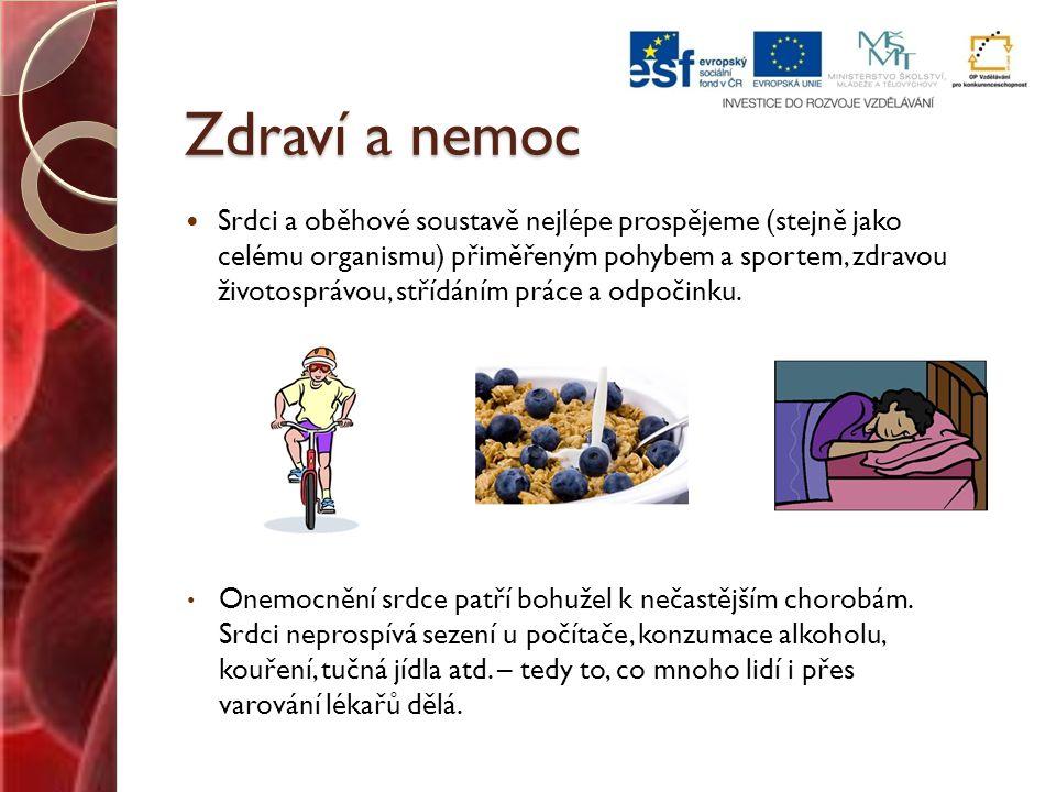 Zdraví a nemoc Srdci a oběhové soustavě nejlépe prospějeme (stejně jako celému organismu) přiměřeným pohybem a sportem, zdravou životosprávou, střídáním práce a odpočinku.