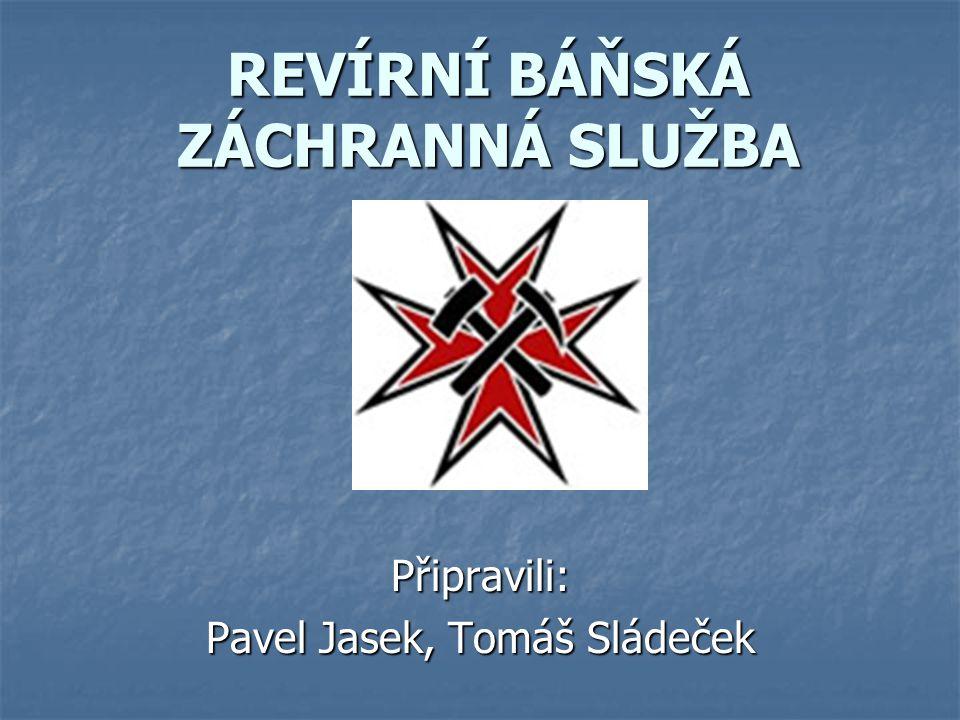 REVÍRNÍ BÁŇSKÁ ZÁCHRANNÁ SLUŽBA Připravili: Pavel Jasek, Tomáš Sládeček