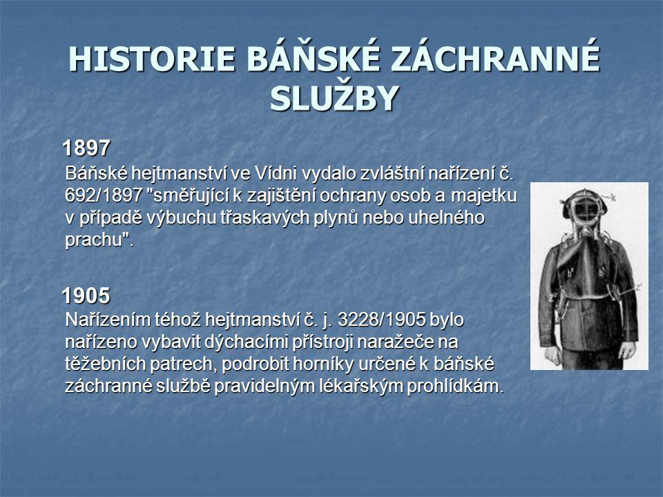 HISTORIE BÁŇSKÉ ZÁCHRANNÉ SLUŽBY 1897 Báňské hejtmanství ve Vídni vydalo zvláštní nařízení č.