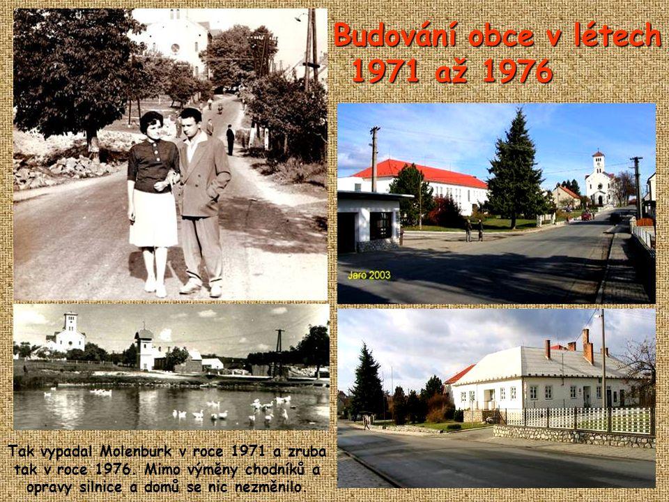 Budování obce v létech 1971 až 1976 Tak vypadal Molenburk v roce 1971 a zruba tak v roce 1976.