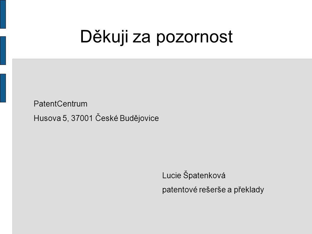 Děkuji za pozornost PatentCentrum Husova 5, 37001 České Budějovice Lucie Špatenková patentové rešerše a překlady