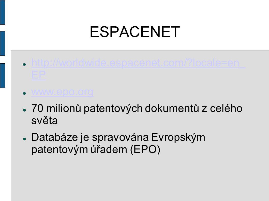 ESPACENET http://worldwide.espacenet.com/ locale=en_ EP http://worldwide.espacenet.com/ locale=en_ EP www.epo.org 70 milionů patentových dokumentů z celého světa Databáze je spravována Evropským patentovým úřadem (EPO)