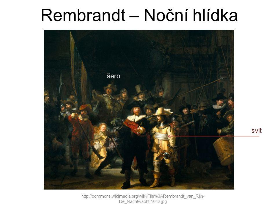 Rembrandt – Noční hlídka http://commons.wikimedia.org/wiki/File%3ARembrandt_van_Rijn- De_Nachtwacht-1642.jpg šero svit