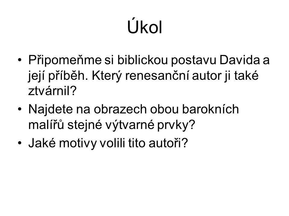 Úkol Připomeňme si biblickou postavu Davida a její příběh.