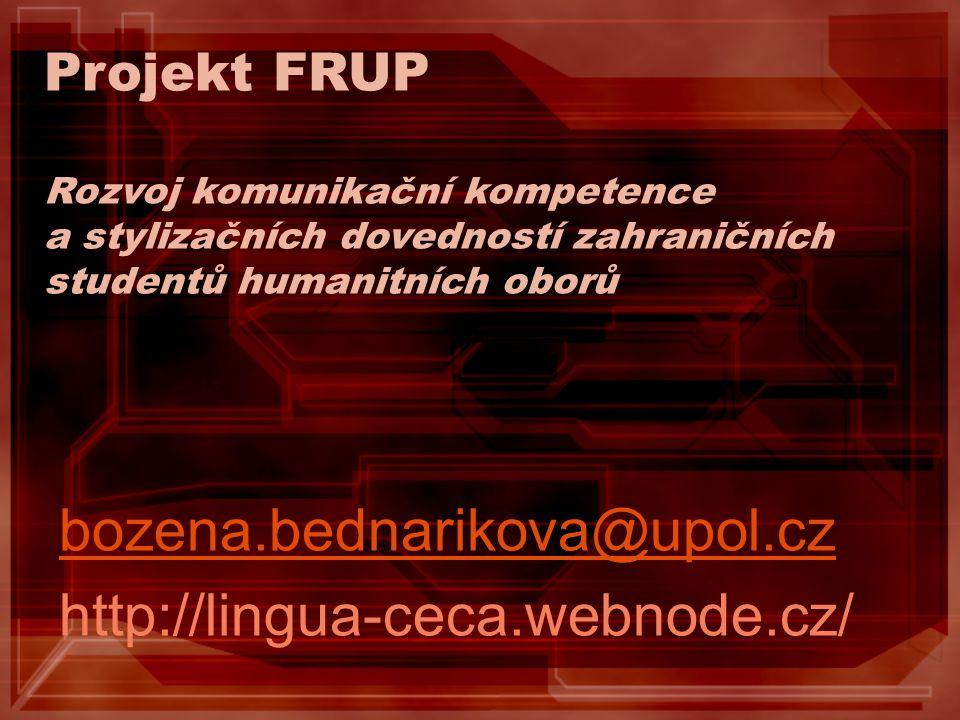 Projekt FRUP Rozvoj komunikační kompetence a stylizačních dovedností zahraničních studentů humanitních oborů bozena.bednarikova@upol.cz http://lingua-