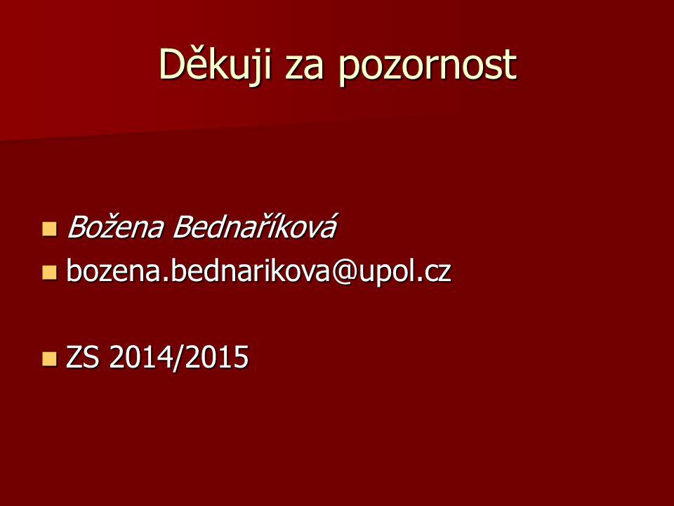 Děkuji za pozornost Božena Bednaříková Božena Bednaříková bozena.bednarikova@upol.cz bozena.bednarikova@upol.cz ZS 2014/2015 ZS 2014/2015
