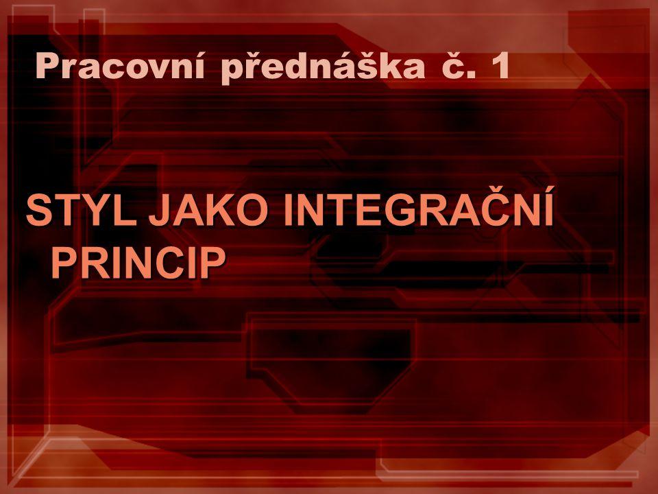 Pracovní přednáška č. 1 STYL JAKO INTEGRAČNÍ PRINCIP