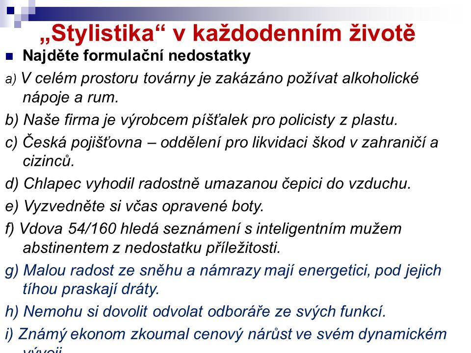 """""""Stylistika"""" v každodenním životě Najděte formulační nedostatky a) V celém prostoru továrny je zakázáno požívat alkoholické nápoje a rum. b) Naše firm"""