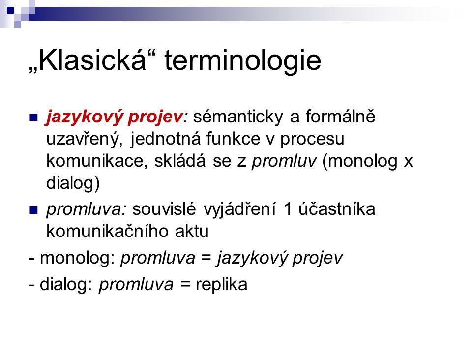 """""""Klasická"""" terminologie jazykový projev: sémanticky a formálně uzavřený, jednotná funkce v procesu komunikace, skládá se z promluv (monolog x dialog)"""