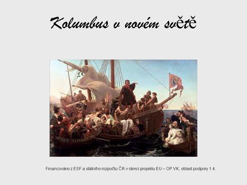 Santa María Největší ze tří lodí použitých Kryštofem Kolumbem při jeho první cestě přes Atlantský oceán v roce 1492 Na obrázku replika lodě Financováno z ESF a státního rozpočtu ČR v rámci projektu EU – OP VK, oblast podpory 1.4.