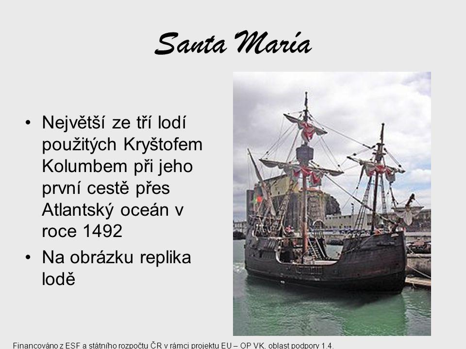 Santa María Největší ze tří lodí použitých Kryštofem Kolumbem při jeho první cestě přes Atlantský oceán v roce 1492 Na obrázku replika lodě Financován
