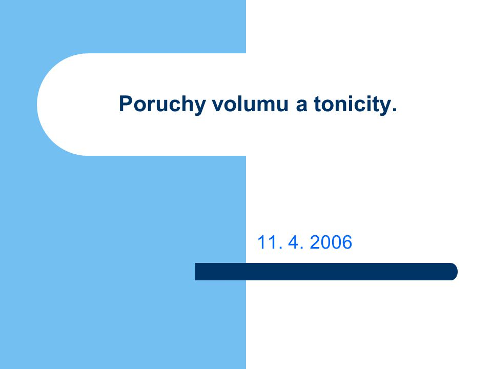 Poruchy tonicity  poruchy vody: stavy 1, 4, 6, 9 Poruchy volumu  poruchy sodíku: stavy 2, 3, 8, 7