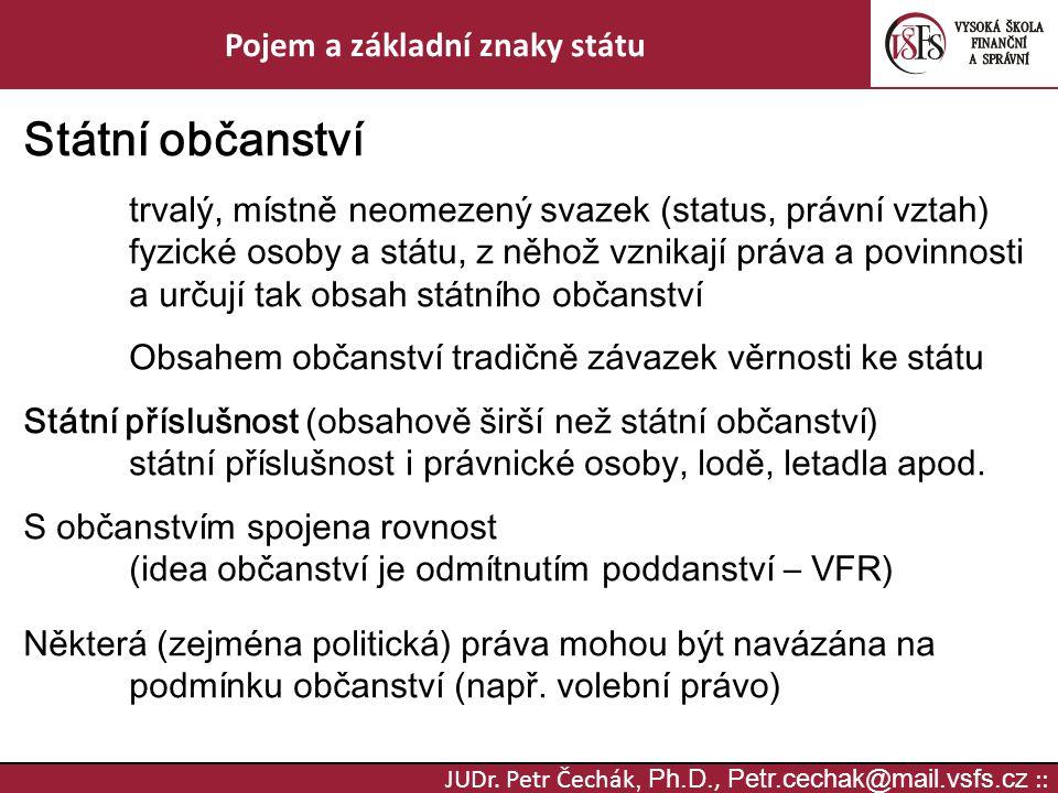 JUDr. Petr Čechák, Ph.D., Petr.cechak@mail.vsfs.cz :: Pojem a základní znaky státu Státní občanství trvalý, místně neomezený svazek (status, právní vz