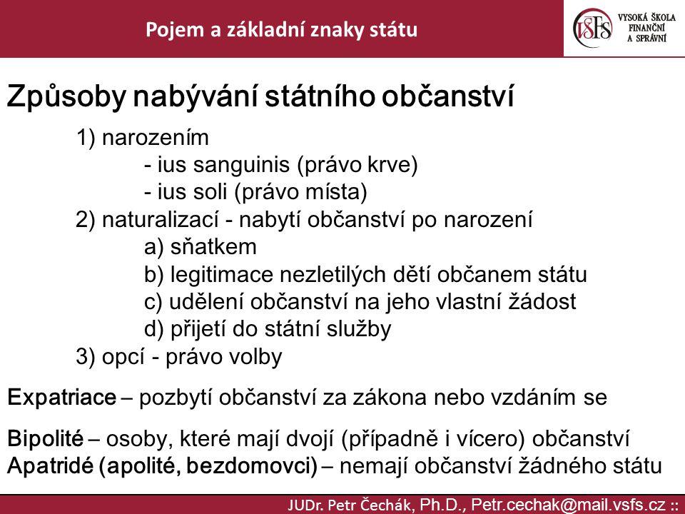 JUDr. Petr Čechák, Ph.D., Petr.cechak@mail.vsfs.cz :: Pojem a základní znaky státu Způsoby nabývání státního občanství 1) narozením - ius sanguinis (p