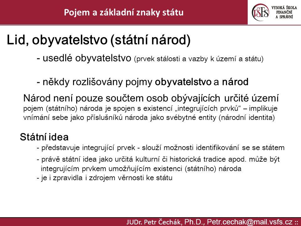 JUDr. Petr Čechák, Ph.D., Petr.cechak@mail.vsfs.cz :: Pojem a základní znaky státu Lid, obyvatelstvo (státní národ) - usedlé obyvatelstvo (prvek stálo