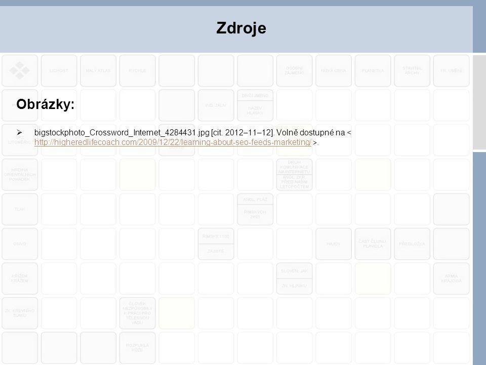 Obrázky:  bigstockphoto_Crossword_Internet_4284431.jpg [cit. 2012–11–12]. Volně dostupné na. http://higheredlifecoach.com/2009/12/22/learning-about-s