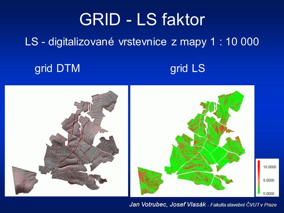 LS - digitalizované vrstevnice z mapy 1 : 10 000 grid DTMgrid LS GRID - LS faktor Jan Votrubec, Josef Vlasák - Fakulta stavební ČVUT v Praze