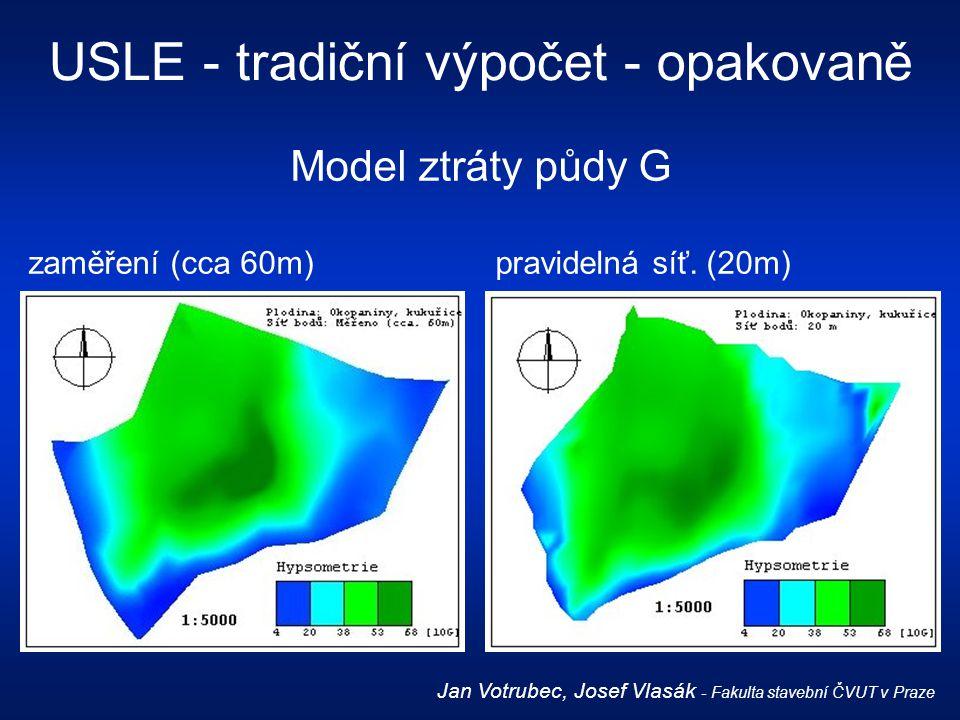 USLE - tradiční výpočet - opakovaně Jan Votrubec, Josef Vlasák - Fakulta stavební ČVUT v Praze Model ztráty půdy G zaměření (cca 60m) pravidelná síť.