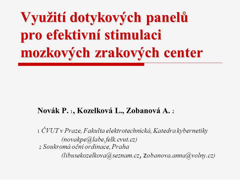 Využití dotykových panelů pro efektivní stimulaci mozkových zrakových center Novák P. 1, Kozelková L., Zobanová A. 2 1 ČVUT v Praze, Fakulta elektrote