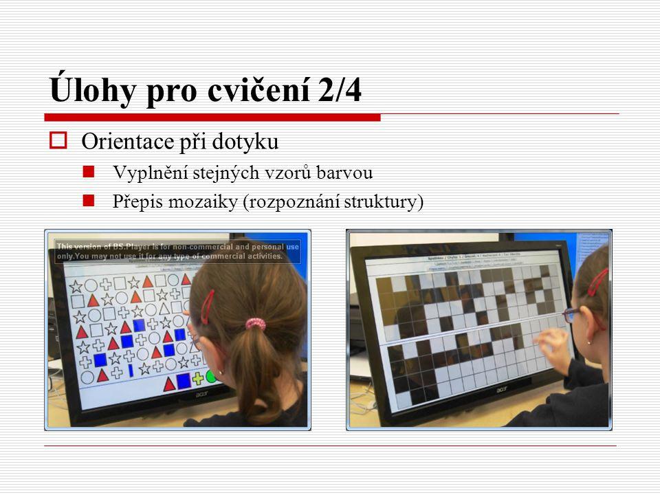 Úlohy pro cvičení 2/4  Orientace při dotyku Vyplnění stejných vzorů barvou Přepis mozaiky (rozpoznání struktury)