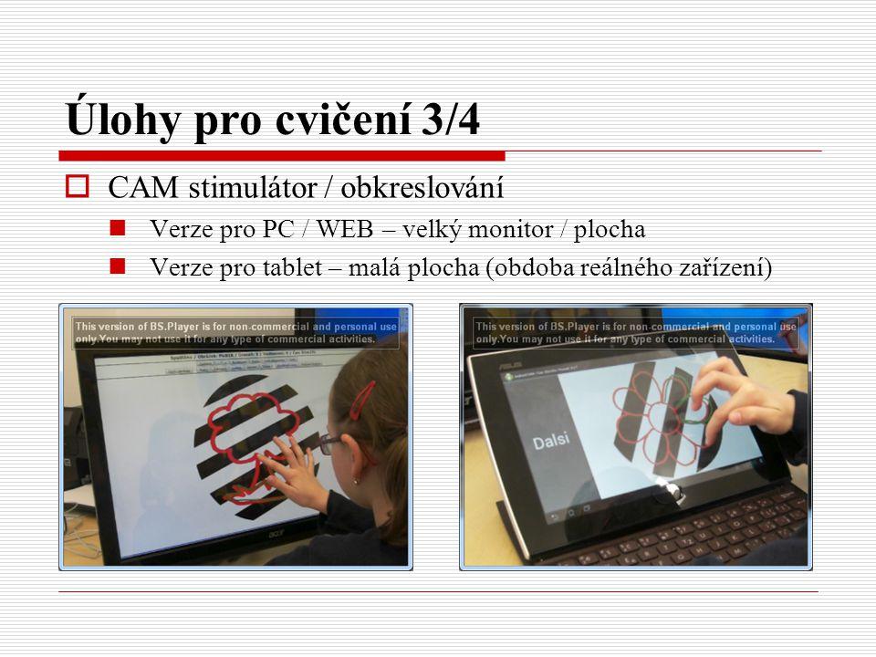 Úlohy pro cvičení 3/4  CAM stimulátor / obkreslování Verze pro PC / WEB – velký monitor / plocha Verze pro tablet – malá plocha (obdoba reálného zaří