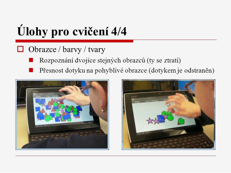 Úlohy pro cvičení 4/4  Obrazce / barvy / tvary Rozpoznání dvojice stejných obrazců (ty se ztratí) Přesnost dotyku na pohyblivé obrazce (dotykem je od