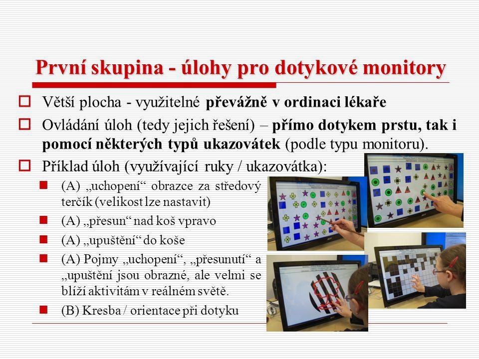 První skupina - úlohy pro dotykové monitory  Větší plocha - využitelné převážně v ordinaci lékaře  Ovládání úloh (tedy jejich řešení) – přímo dotyke