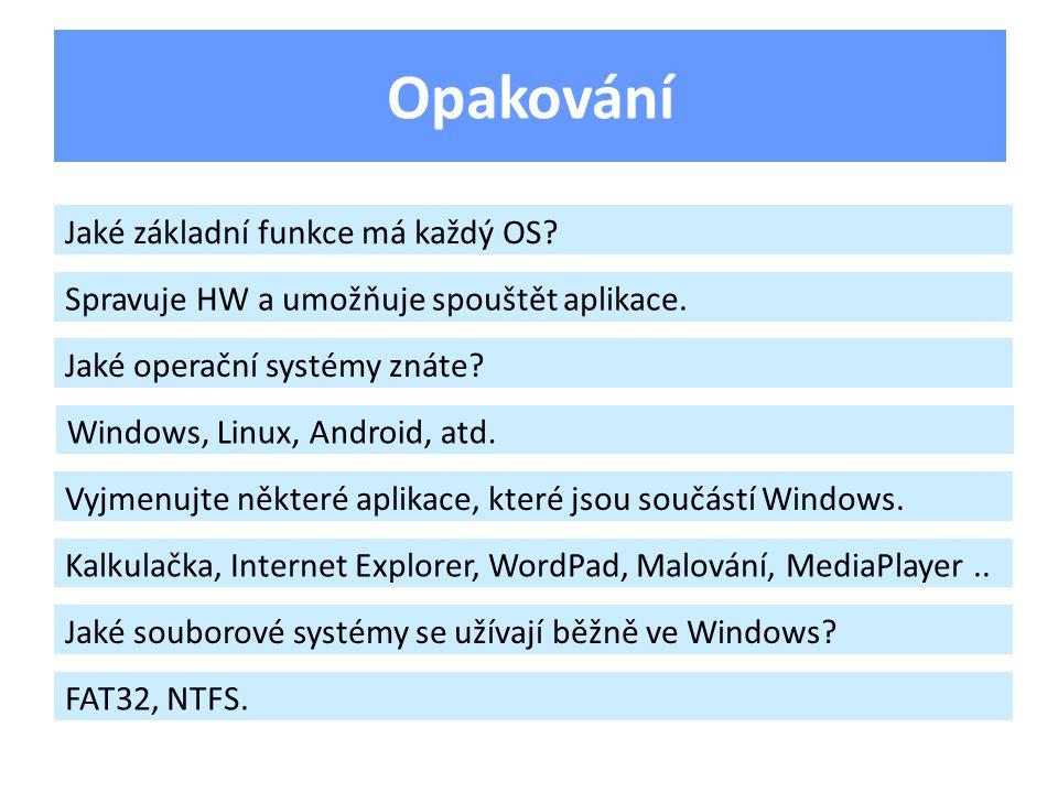Opakování Jaké základní funkce má každý OS. Spravuje HW a umožňuje spouštět aplikace.