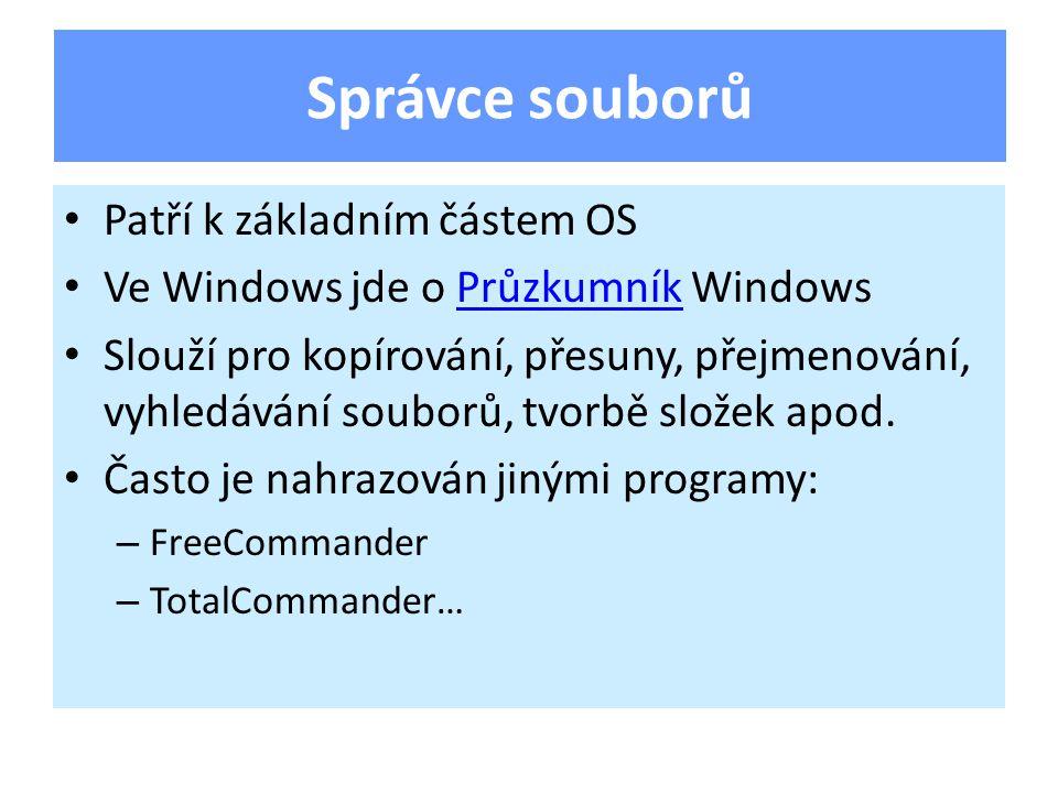 Patří k základním částem OS Ve Windows jde o Průzkumník WindowsPrůzkumník Slouží pro kopírování, přesuny, přejmenování, vyhledávání souborů, tvorbě složek apod.