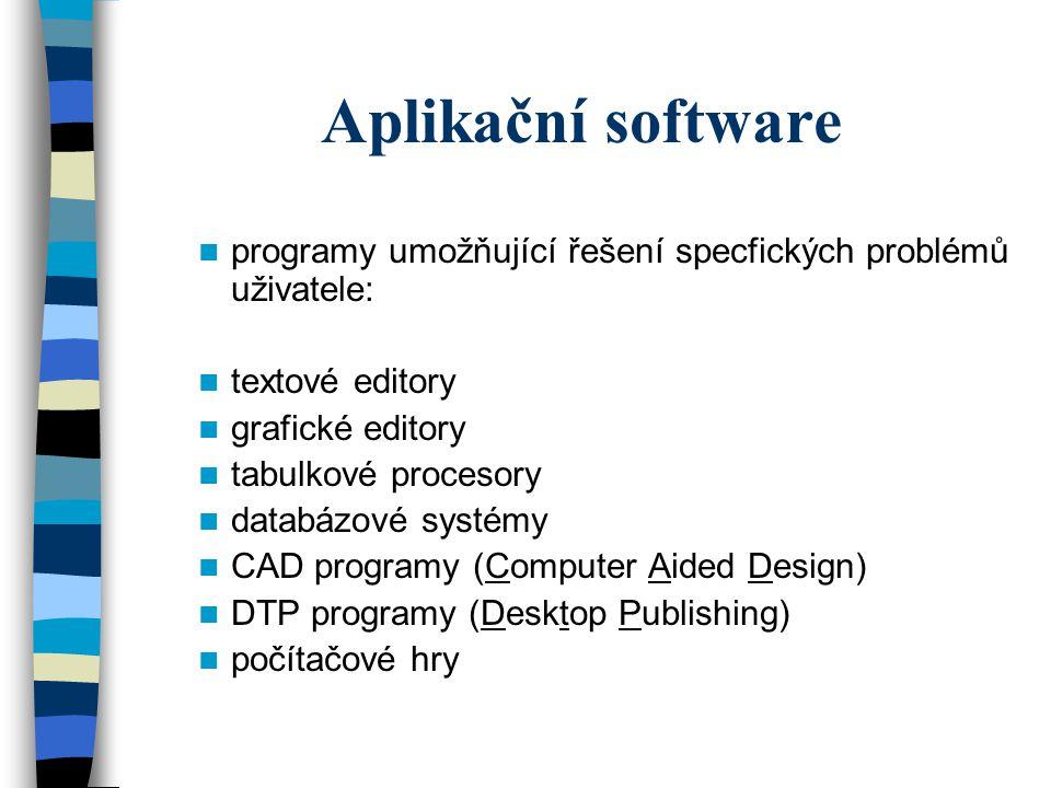 Aplikační software programy umožňující řešení specfických problémů uživatele: textové editory grafické editory tabulkové procesory databázové systémy