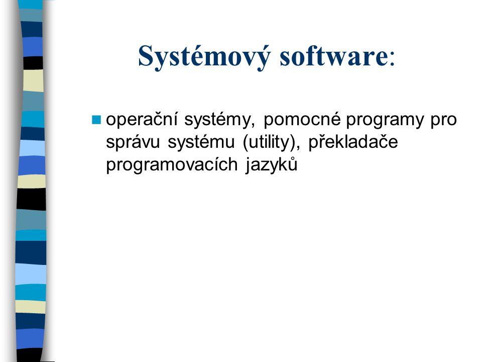 Aplikační software programy umožňující řešení specfických problémů uživatele: textové editory grafické editory tabulkové procesory databázové systémy CAD programy (Computer Aided Design) DTP programy (Desktop Publishing) počítačové hry