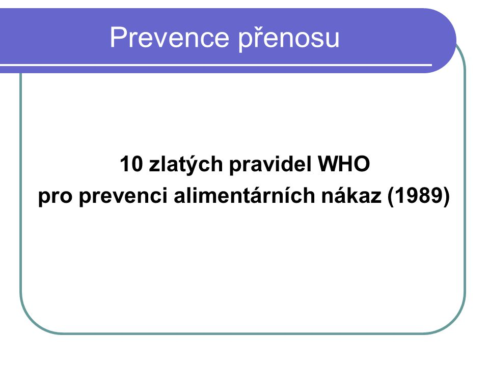Prevence přenosu 10 zlatých pravidel WHO pro prevenci alimentárních nákaz (1989)